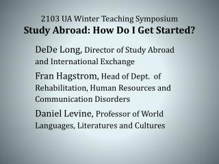2103 UA Winter Teaching Symposium Study Abroad: How Do I Get Started?