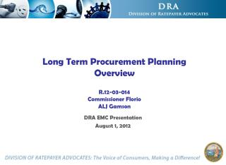 Long Term Procurement Planning Overview R.12-03-014 Commissioner Florio ALJ Gamson