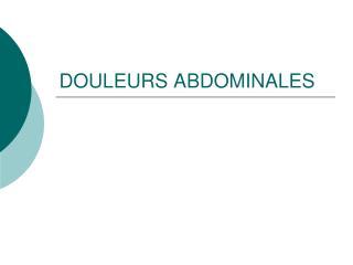 DOULEURS ABDOMINALES