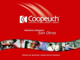 PRODUCTOS, SERVICIOS Y BENEFICIOS DE COOPEUCH