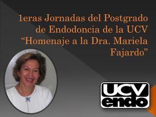 """1eras Jornadas del Postgrado de Endodoncia de la UCV """"Homenaje a la Dra. Mariela Fajardo"""""""