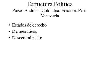Estructura Politica Paises Andinos  Colombia, Ecuador, Peru, Venezuela