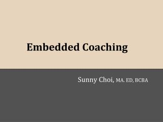 E Embedded Coaching t o Embedded Coaching