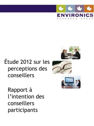 Étude 2012 sur les perceptions des conseillers Rapport à l'intention des conseillers participants