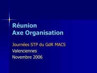 Réunion  Axe Organisation