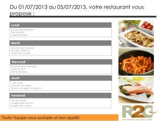 Du 01/07/2013 au 05/07/2013, votre restaurant vous propose :
