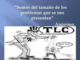 """""""Somos del tamaño de los problemas que se nos presentan"""" Anónimo ."""