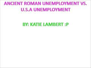 ANCIENT ROME vs. U.S.A UNEMPLOYMENT