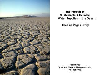 The Pursuit of  Sustainable & Reliable                            Water Supplies in the Desert