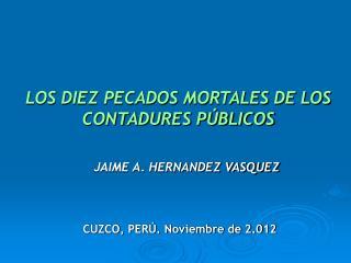 LOS DIEZ PECADOS MORTALES DE LOS CONTADURES PÚBLICOS JAIME A. HERNANDEZ VASQUEZ