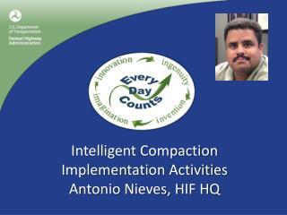 Intelligent Compaction Implementation Activities Antonio Nieves, HIF HQ