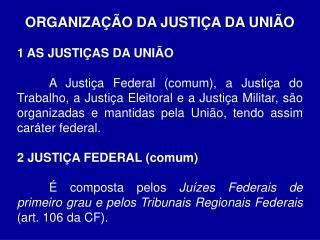 ORGANIZAÇÃO DA JUSTIÇA DA UNIÃO 1 AS JUSTIÇAS DA UNIÃO