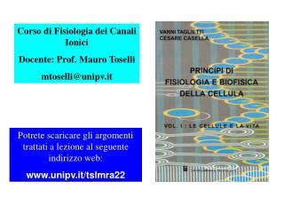 Corso di Fisiologia dei Canali Ionici Docente: Prof. Mauro Toselli mtoselli@unipv.it