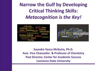 Narrow the Gulf by Developing Critical Thinking Skills:   Metacognition is the Key!