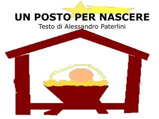 UN POSTO PER NASCERE Testo di Alessandro Paterlini
