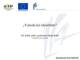 Dr. habil. phil., profesore Maija Kūle Latvijas Universitāte