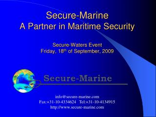 Secure-Marine A Partner in Maritime Security Secure-Waters Event Friday, 18 th  of September, 2009