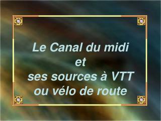 Le Canal du midi  et  ses sources � VTT ou v�lo de route