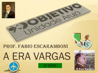 PROF. FABIO ESCARAMBONI A ERA VARGAS