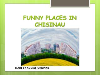 FUNNY PLACES IN CHISINAU