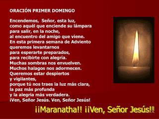 ORACIÓN PRIMER DOMINGO Encendemos,  Señor, esta luz,  como aquél que enciende su lámpara