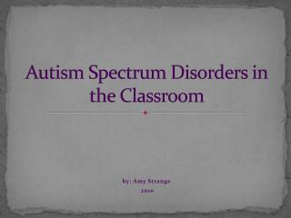 A utism Spectrum Disorders in the Classroom