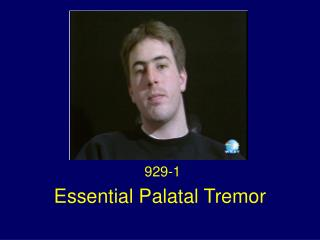 Essential Palatal Tremor