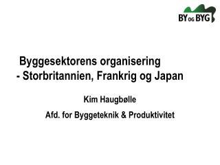 Byggesektorens organisering - Storbritannien, Frankrig og Japan