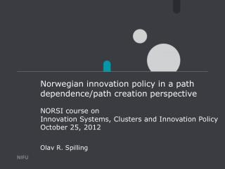 Norwegian innovation policy in a path dependence/path creation perspective