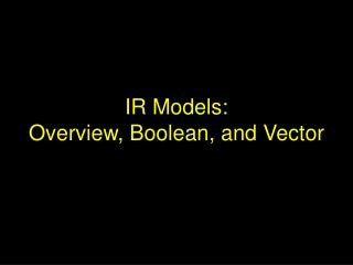 IR Models: Overview, Boolean, and Vector