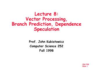 Lecture 8:  Vector Processing, Branch Prediction, Dependence Speculation