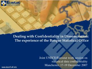 Dealing with Confidentiality in Dissemination: The experience of the Basque Statistical  Office