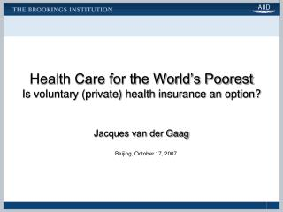 Health Care for the World's Poorest Is voluntary (private) health insurance an option?