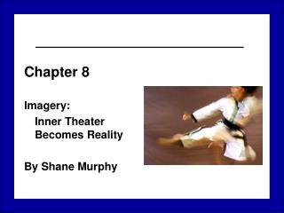 Chapter 8 Imagery: Inner Theater Becomes Reality By Shane Murphy