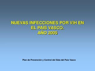 NUEVAS INFECCIONES POR VIH EN EL PAÍS VASCO. AÑO 2005