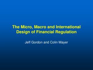 The Micro, Macro and International Design of Financial Regulation
