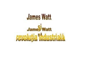 James Watt  ?i  revolu?ia industrial?