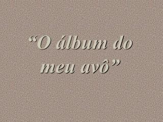 """O álbum do meu avô"""