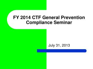 FY  2014  CTF General Prevention Compliance Seminar