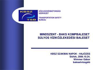 KBSZ SZAKMAI NAPOK - HAJÓZÁS Siófok, 2006.10.24. Wimmer Gábor balesetvizsgáló