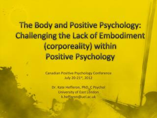 Canadian Positive Psychology Conference July 20-21 st , 2012 Dr. Kate Hefferon, PhD, C Psychol