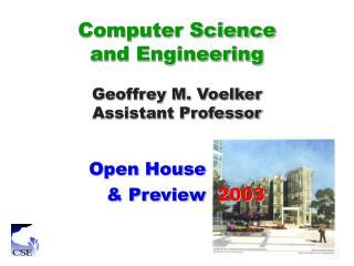 Computer Science  and Engineering Geoffrey M. Voelker Assistant Professor