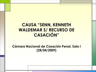 """CAUSA """"SENN, KENNETH WALDEMAR S/ RECURSO DE CASACIÓN"""""""