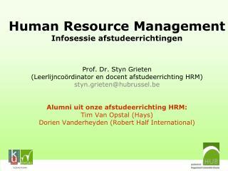Human Resource Management Infosessie afstudeerrichtingen  Prof. Dr. Styn Grieten