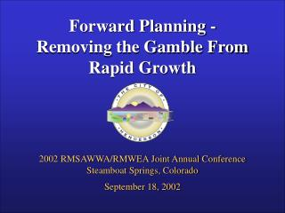 Forward Planning - Removing the Gamble From  Rapid Growth