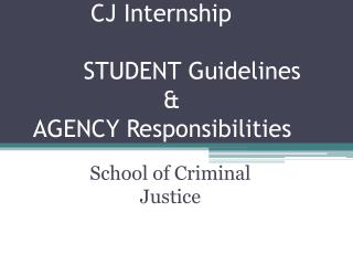 CJ Internship       STUDENT Guidelines                    &  AGENCY Responsibilities