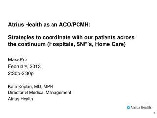 MassPro February, 2013 2:30p-3:30p Kate Koplan, MD, MPH Director of Medical Management