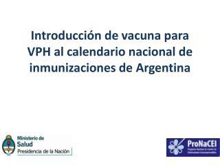 Introducción de vacuna para VPH al calendario nacional de inmunizaciones de Argentina