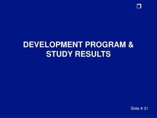 DEVELOPMENT PROGRAM & STUDY RESULTS