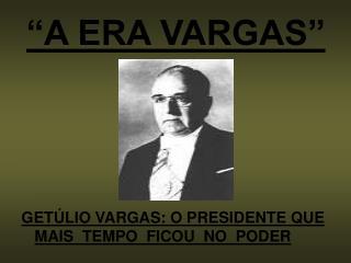 """A ERA VARGAS"""